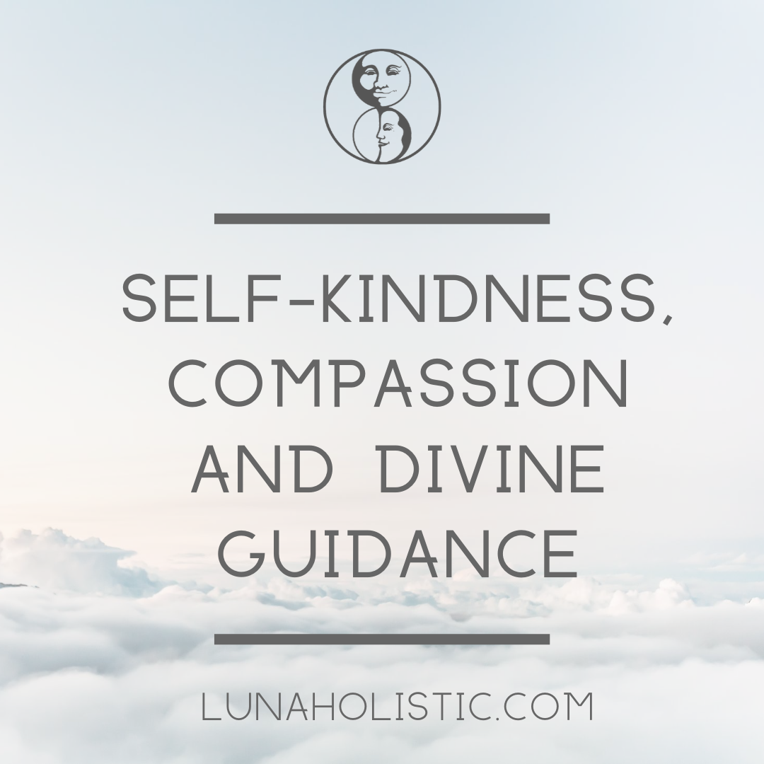 Why do we need Self-Kindness, Compassion and Divine Guidance?
