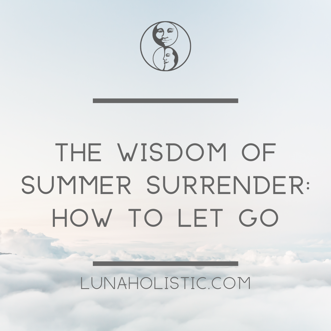The Wisdom of Summer Surrender: How to Let Go