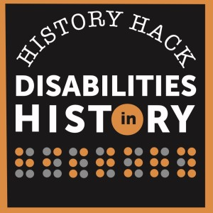 #126 History Hack: Disabilities in History
