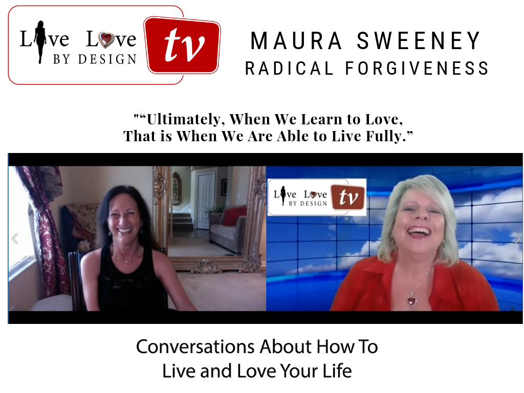 Live Love By Design ~ Our 'Radical Forgiveness' Conversation with Maura Sweeney