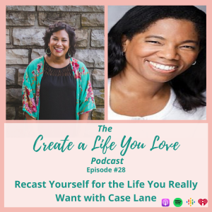 Recast Yourself for the Life You Really Want with Case Lane - CALYL Podcast Ep. 29