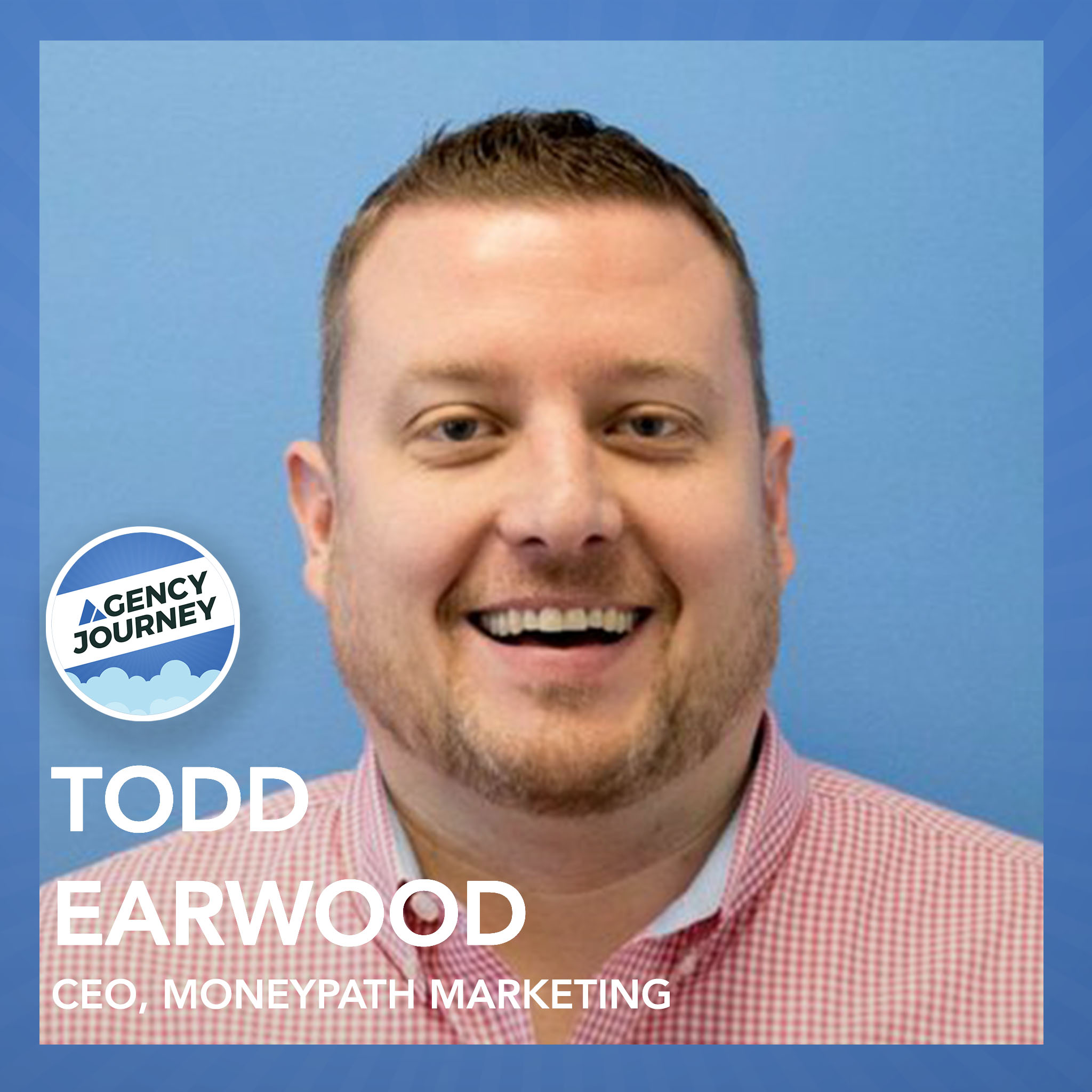 The #1 Reason Agencies Can't Sell and the MoneyPath Growth Strategy with Todd Earwood