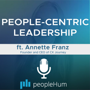 People-Centric Leadership, ft. Annette Franz