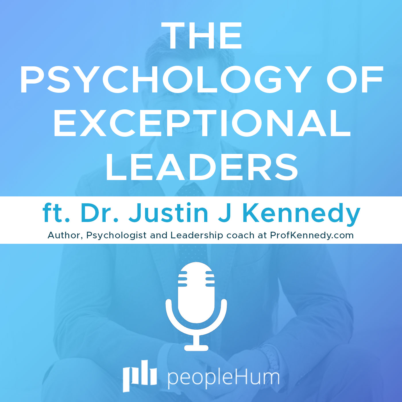 The Psychology of exceptional leaders ft. Dr. Justin J Kennedy