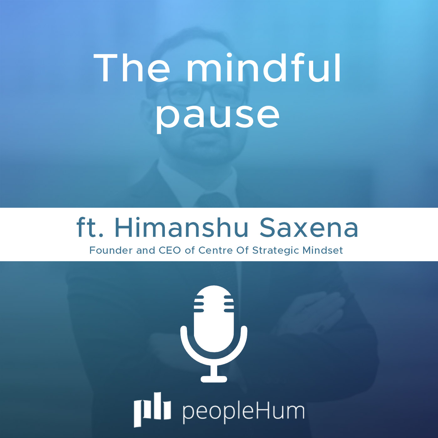 The mindful pause, ft. Himanshu Saxena
