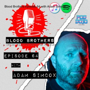 Blood Brothers Episode 64 with Adam Simcox