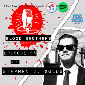 Blood Brothers Episode 65 with Stephen J. Golds