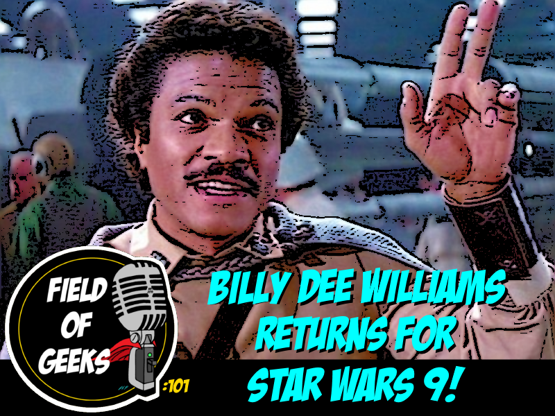 Episode 101 - BILLY DEE WILLIAMS RETURNS FOR STAR WARS 9!