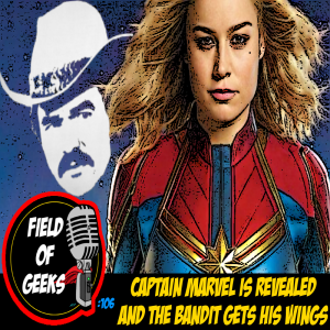 FIELD of GEEKS 106 - CAPTAIN MARVEL IS REVEALED and THE BANDIT GETS HIS WINGS