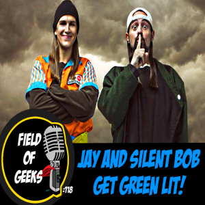 FIELD of GEEKS 118 - JAY and SILENT BOB GET GREEN LIT!
