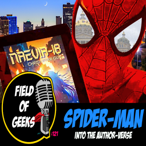 FIELD of GEEKS 121 - SPIDER-MAN into the AUTHOR-VERSE