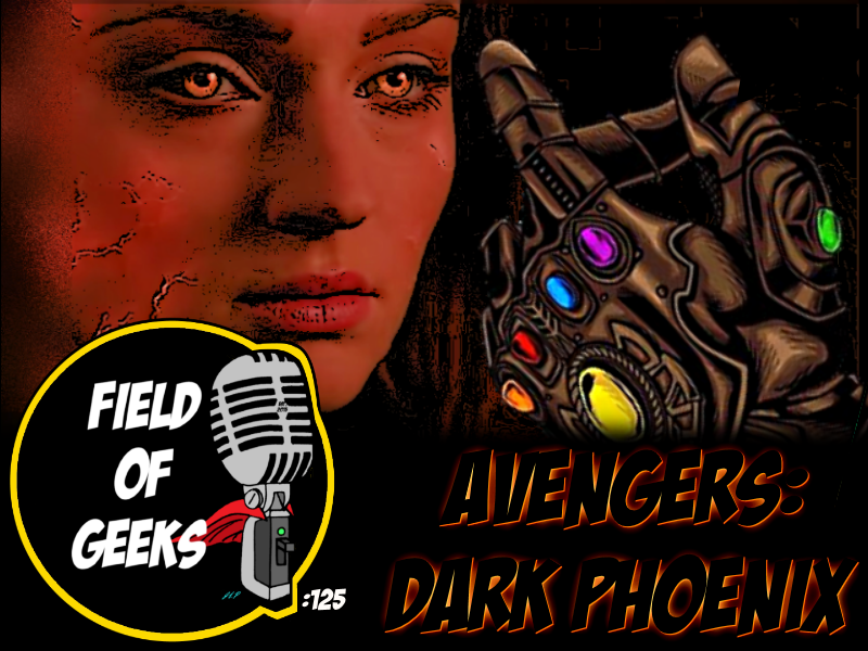 FIELD of GEEKS 125 - AVENGERS: DARK PHOENIX