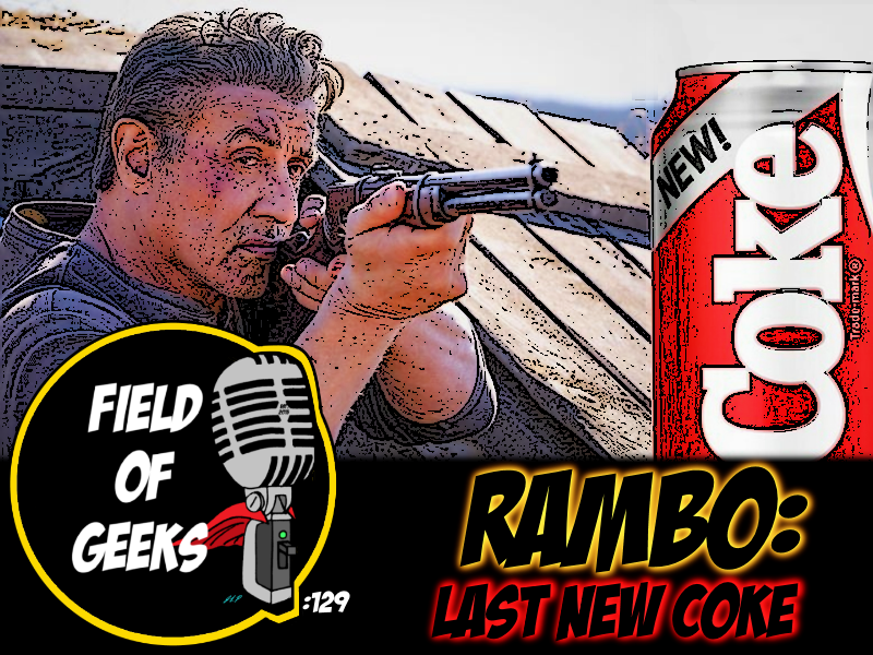 FIELD of GEEKS 129 - RAMBO: LAST NEW COKE