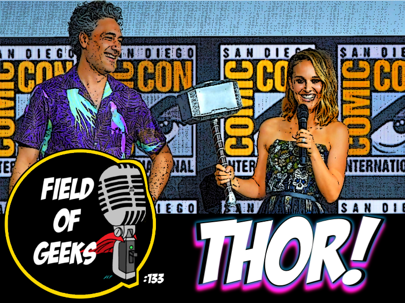 FIELD of GEEKS 133 - THOR!
