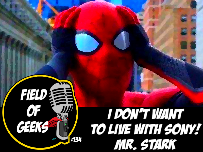 FIELD of GEEKS 134 - I DON'T WANT TO LIVE WITH SONY! MR. STARK