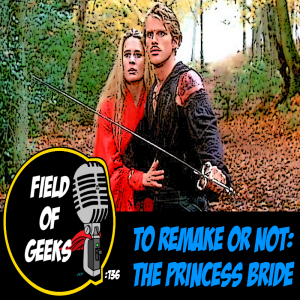 FIELD of GEEKS 136 - TO REMAKE OR NOT: THE PRINCESS BRIDE