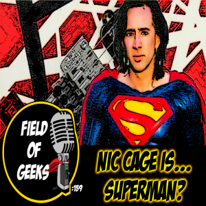 FIELD of GEEKS 159 - NIC CAGE is...SUPERMAN?