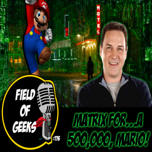 FIELD of GEEKS 176 - MATRIX FOR...A 500,000, MARIO!