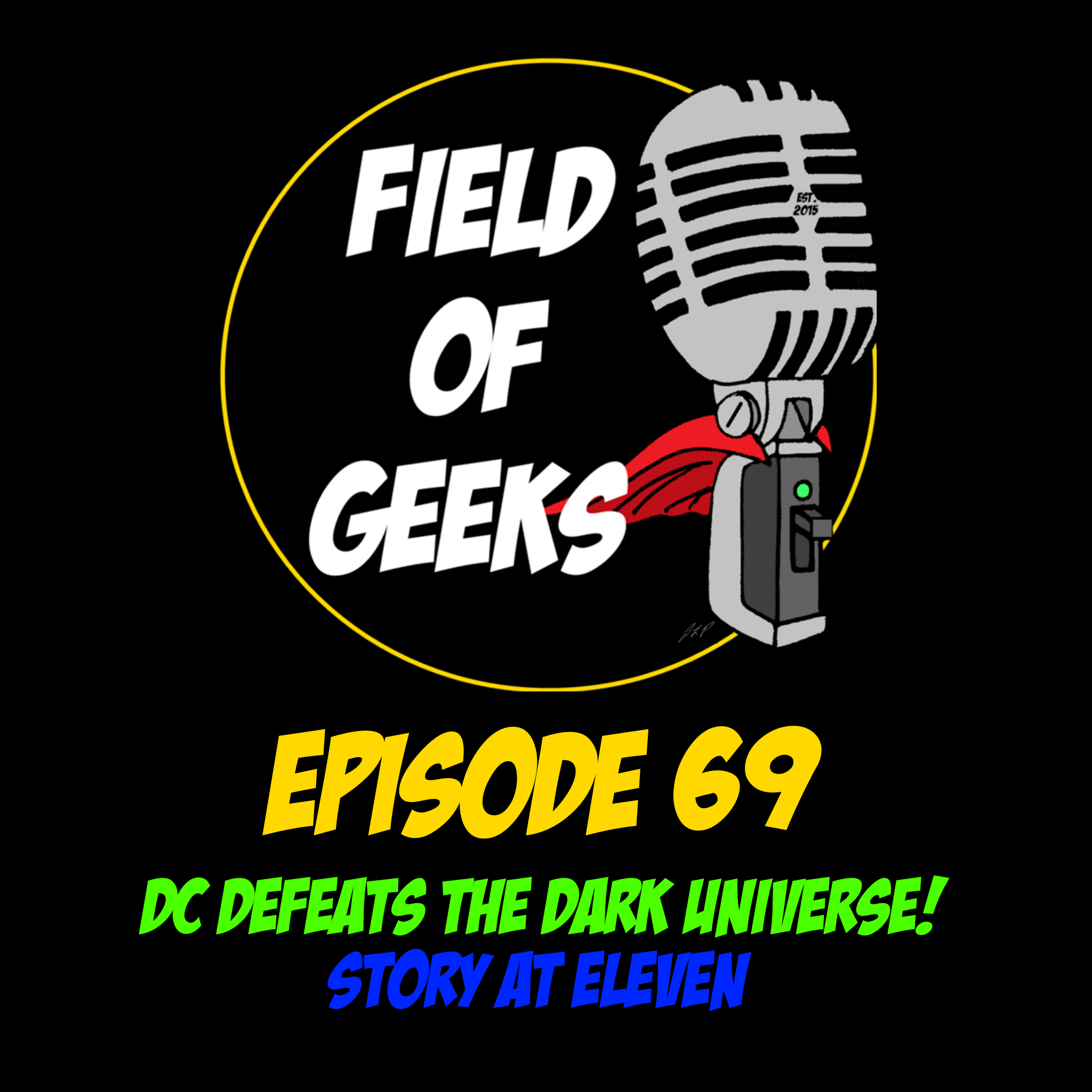 Episode 69 - DC Defeats the Dark Universe! Story at Eleven.