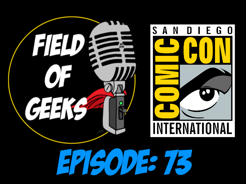 Episode 73 - SAN DIEGO COMIC CON 2017!