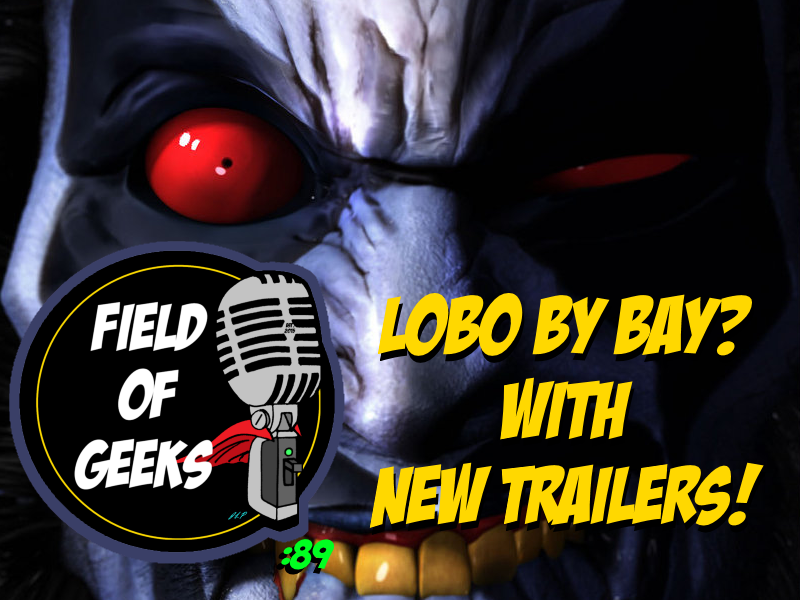 Episode 89 - LOBO BY BAY? WITH NEW TRAILERS!