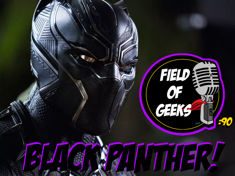 Episode 90 - BLACK PANTHER!