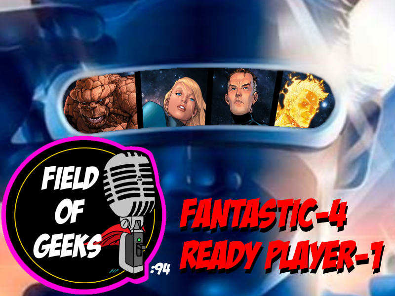 Episode 94 - FANTASTIC-4, READY PLAYER-1