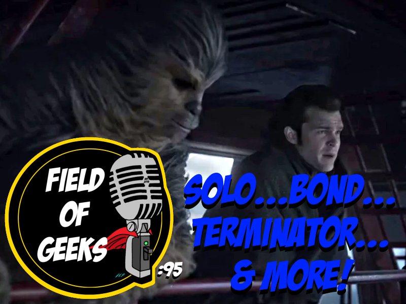 Episode 95 - SOLO...BOND...TERMINATOR...& MORE
