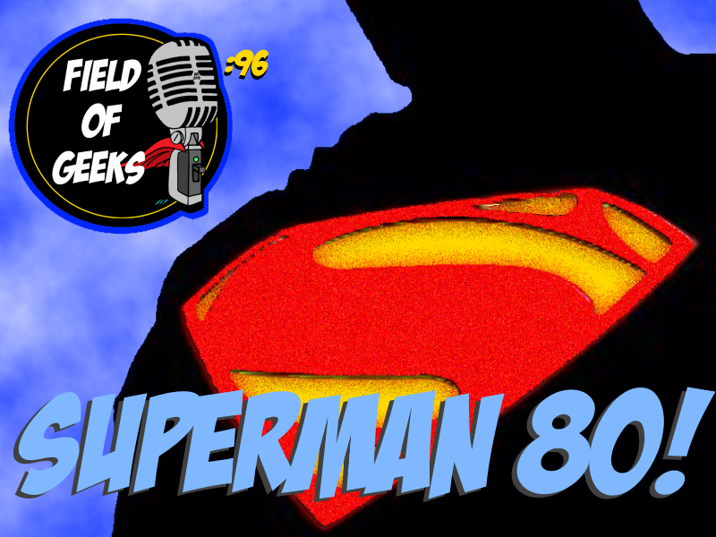 Episode 96 - SUPERMAN 80!