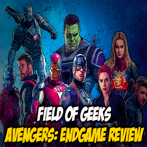 FIELD of GEEKS...AVENGERS: ENDGAME REVIEW