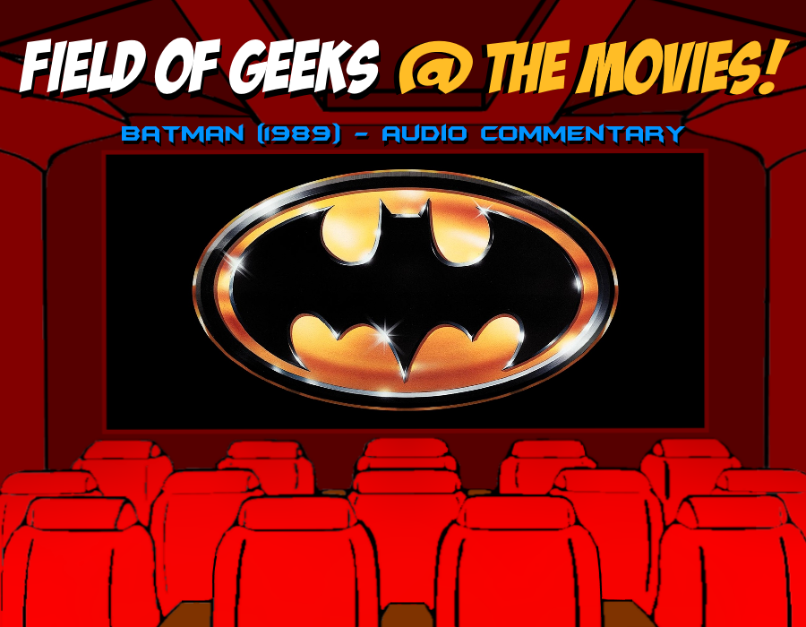 """Field of Geeks @ the Movies! """"Batman"""" Audio Commentary"""