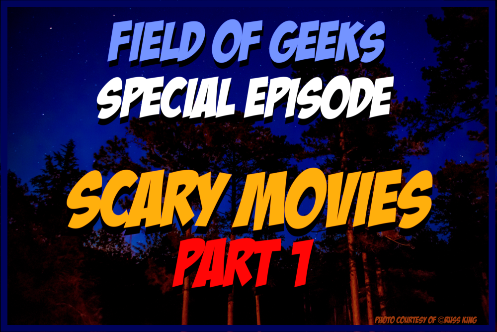 Field of Geeks Special Episode: SCARY MOVIES PART 1
