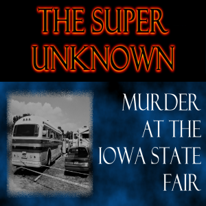 FIELD of GEEKS Presents...THE SUPER UNKNOWN: Murder at the Iowa State Fair