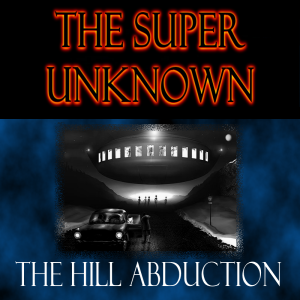 FIELD of GEEKS Presents...THE SUPER UNKNOWN: The Hill Abduction