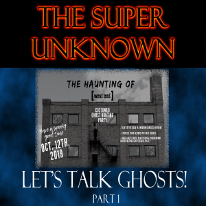 FIELD of GEEKS Presents...THE SUPER UNKNOWN: Let's Talk Ghosts! Part 1