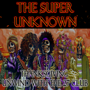 FIELD of GEEKS Presents...THE SUPER UNKNOWN: Thanksgiving Unwind with the 27 Club