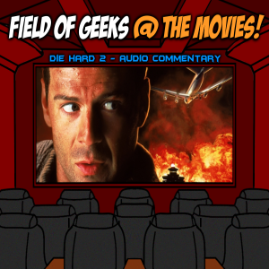 "FIELD of GEEKS @ the MOVIES! - ""DIE HARD 2″ Audio Commentary"