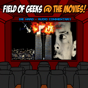 "FIELD of GEEKS @ the MOVIES! - ""DIE HARD″ Audio Commentary"