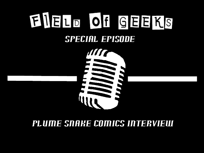 Field of Geeks Special Episode: Plume Snake Comics Interview