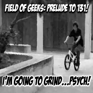 PRELUDE TO 131 - I'M GOING TO GRIND...PSYCH!