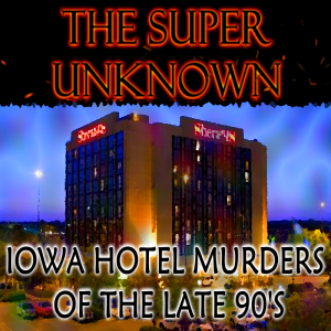 FIELD of GEEKS Presents...THE SUPER UNKNOWN: Iowa Hotel Murders of the Late 90's