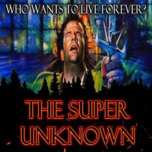 The SUPER UNKNOWN - WHO WANTS TO LIVE FOREVER?