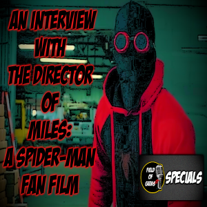 FIELD of GEEKS SPECIALS - An Interview with the Director of MILES: A Spider-Man Fan Film