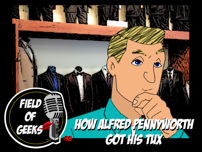 Episode 98 - HOW ALFRED PENNYWORTH GOT HIS TUX