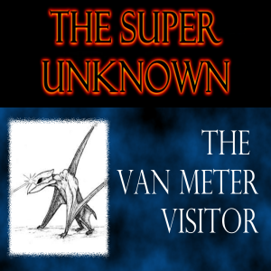 FIELD of GEEKS Presents...THE SUPER UNKNOWN: The Van Meter Visitor