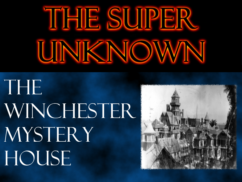 FIELD of GEEKS Presents...THE SUPER UNKNOWN: The Winchester Mystery House
