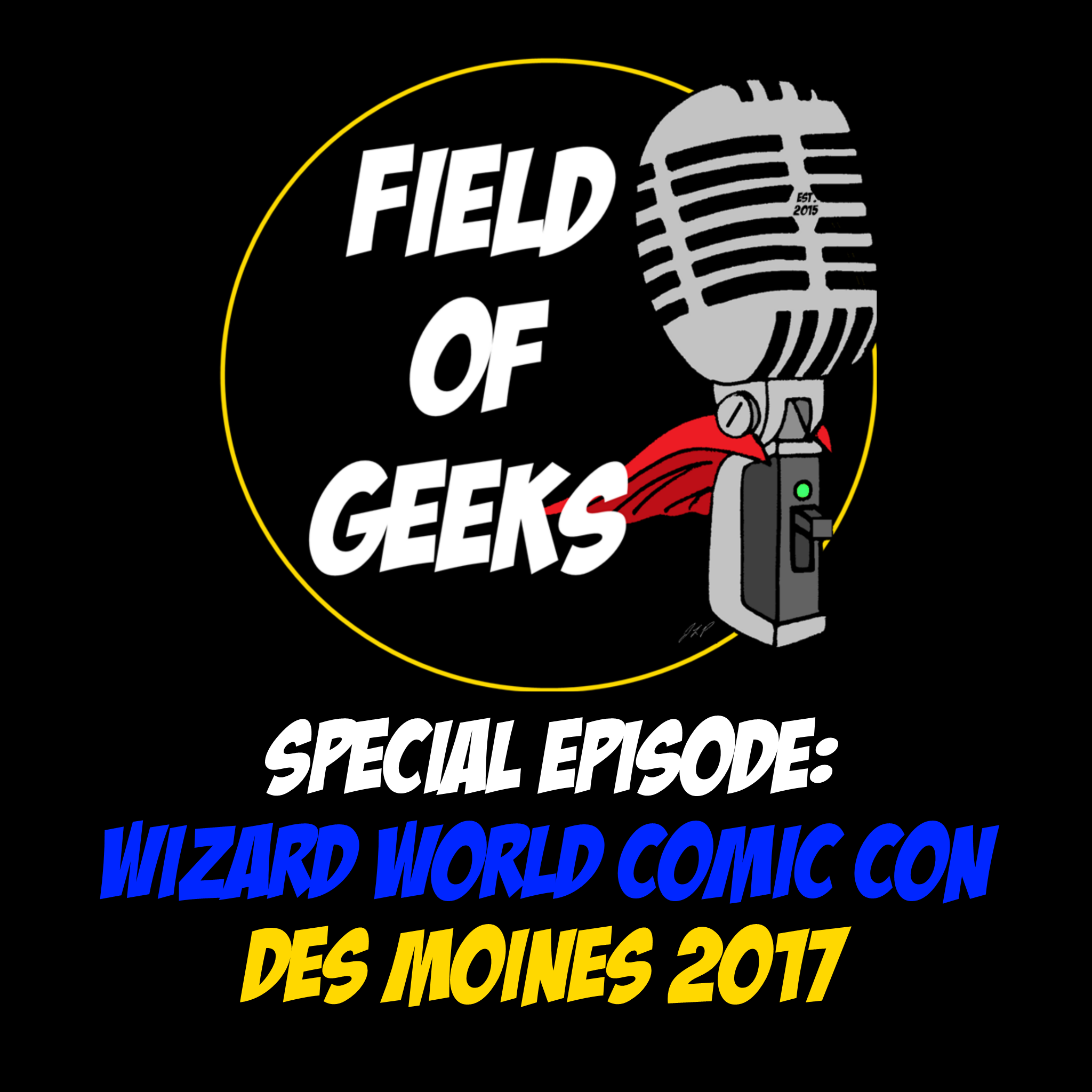 FIELD OF GEEKS SPECIAL EPISODE:  WIZARD WORLD COMIC CON DES MOINES 2017