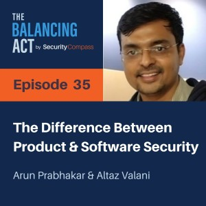 Arun Prabhakar - The Difference Between Product and Software Security