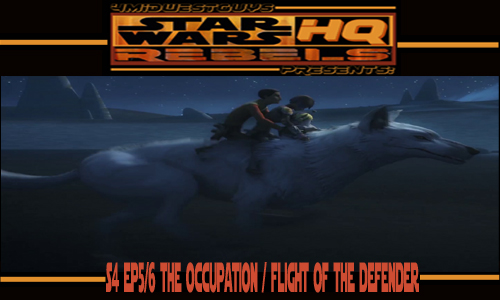 4MWG PRESENTS STAR WARS REBELS HQ S4 EP5&6 THE OCCUPATION&FLIGHT OF THE DEFENDER REVIEW
