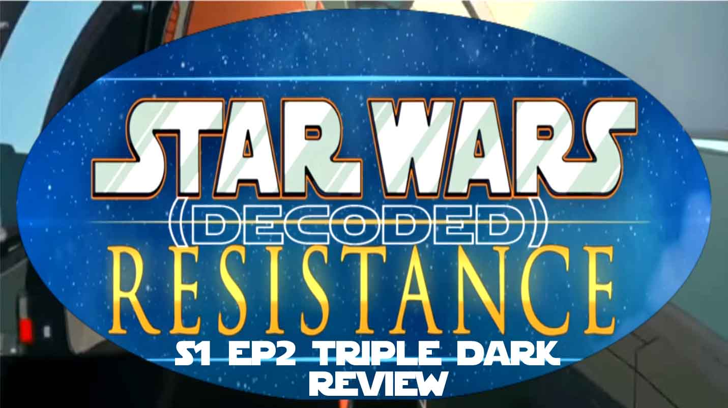 StarWars Resistance S1 EP2 Triple Dark Review (AUDIO ONLY)